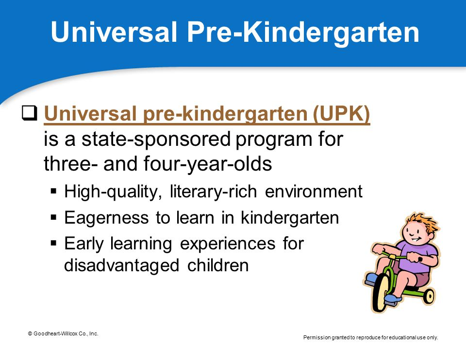 © Goodheart-Willcox Co., Inc. Permission granted to reproduce for educational use only. Universal Pre-Kindergarten  Universal pre-kindergarten (UPK)