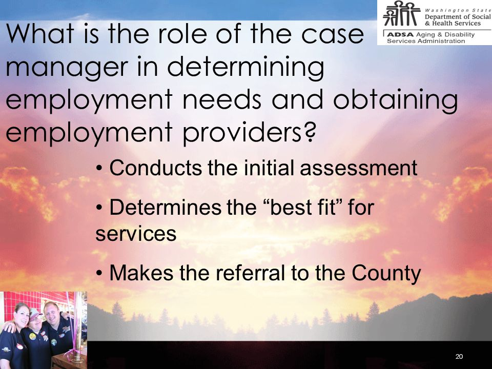 20 What is the role of the case manager in determining employment needs and obtaining employment providers.