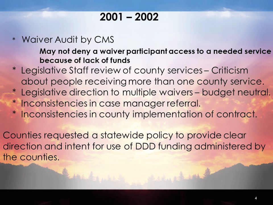 4 Counties requested a statewide policy to provide clear direction and intent for use of DDD funding administered by the counties.