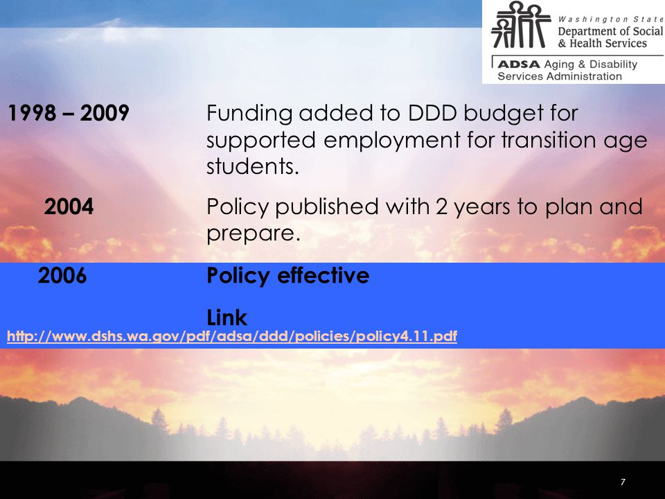 7 1998 – 2009 Funding added to DDD budget for supported employment for transition age students.
