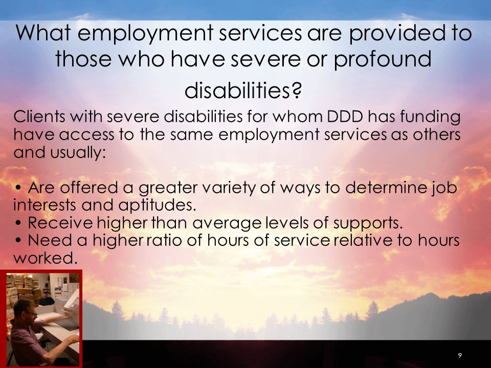 9 What employment services are provided to those who have severe or profound disabilities.