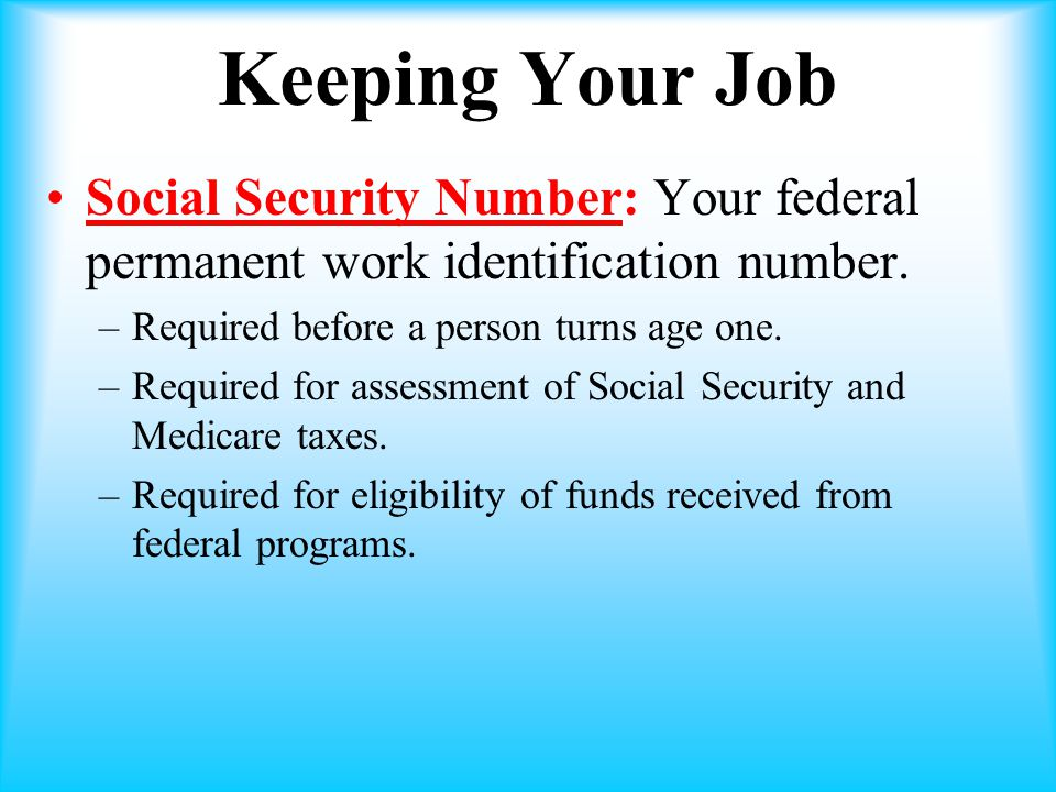 Keeping Your Job Social Security Number: Your federal permanent work identification number.