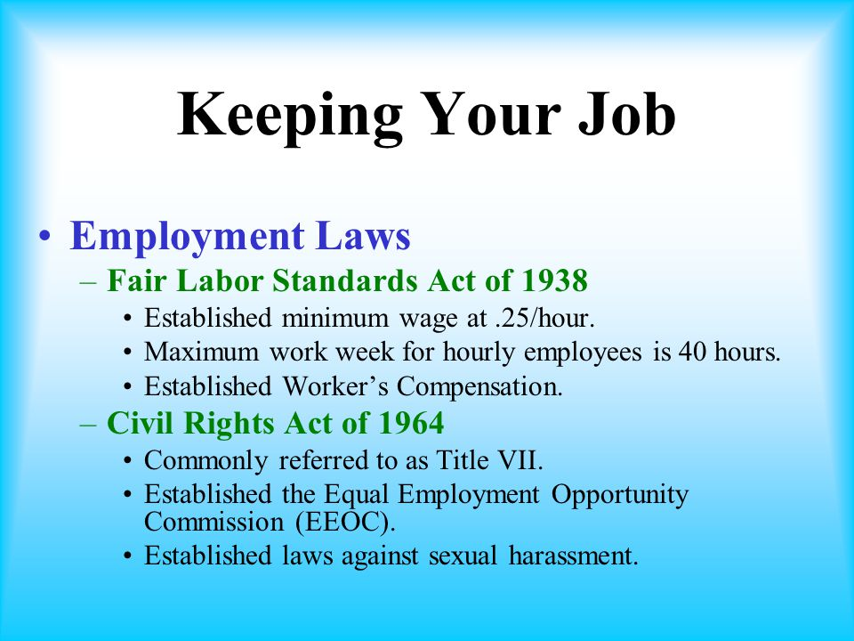 Keeping Your Job Employment Laws –Fair Labor Standards Act of 1938 Established minimum wage at.25/hour.