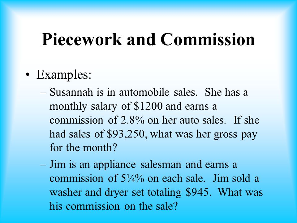 Piecework and Commission Examples: –Susannah is in automobile sales.