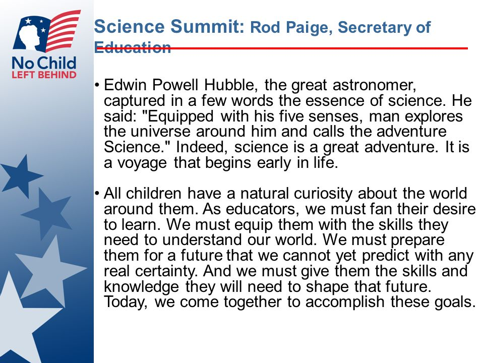 Science Summit: Rod Paige, Secretary of Education Edwin Powell Hubble, the great astronomer, captured in a few words the essence of science.