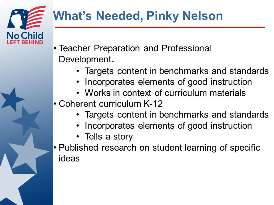 What's Needed, Pinky Nelson Teacher Preparation and Professional Development. Targets content in benchmarks and standards Incorporates elements of goo