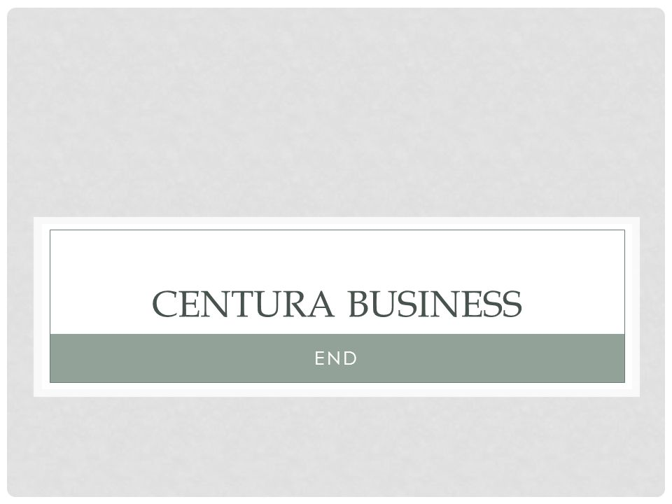 CENTURA BUSINESS END