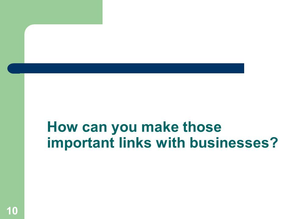 10 How can you make those important links with businesses?