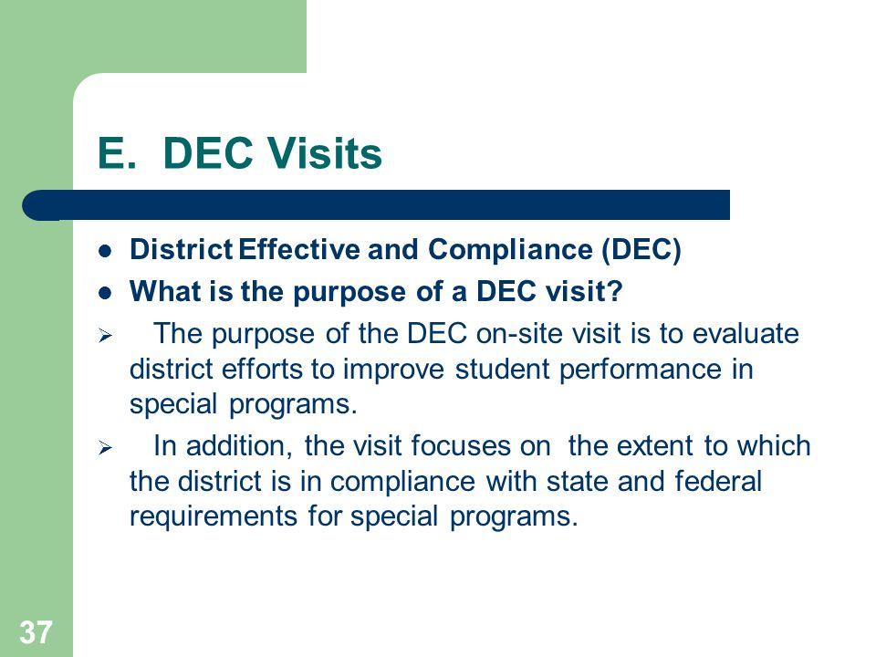 37 E. DEC Visits District Effective and Compliance (DEC) What is the purpose of a DEC visit.
