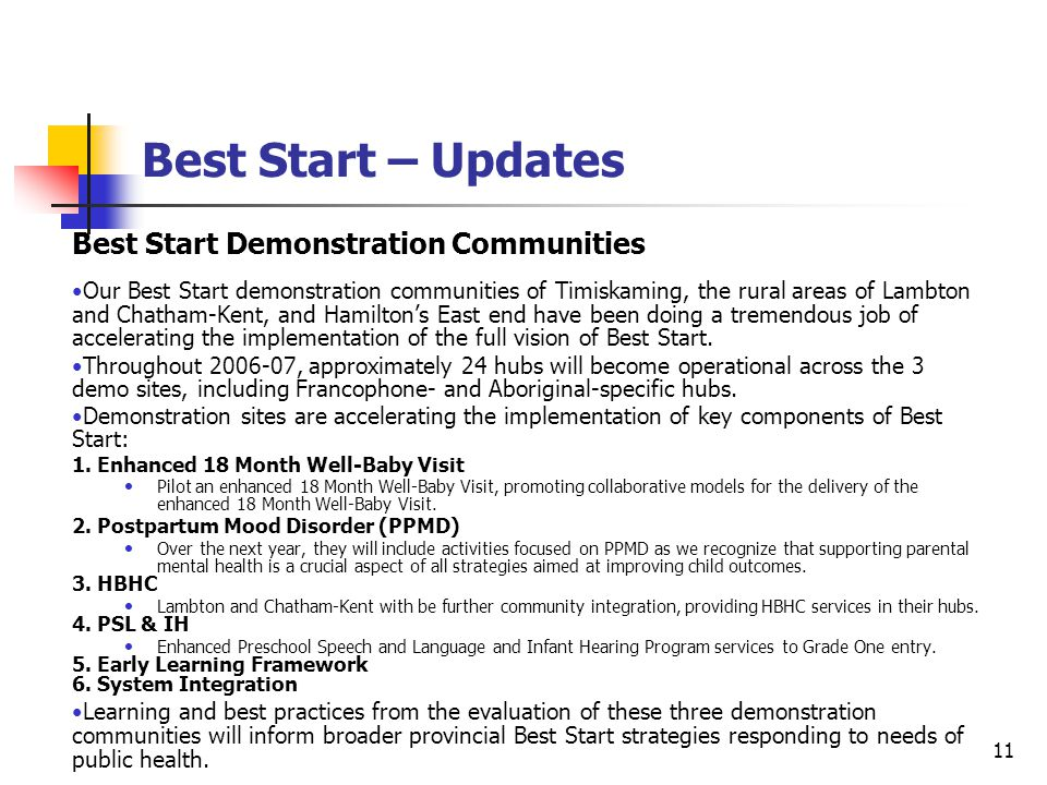 11 Best Start – Updates Best Start Demonstration Communities Our Best Start demonstration communities of Timiskaming, the rural areas of Lambton and Chatham-Kent, and Hamilton's East end have been doing a tremendous job of accelerating the implementation of the full vision of Best Start.