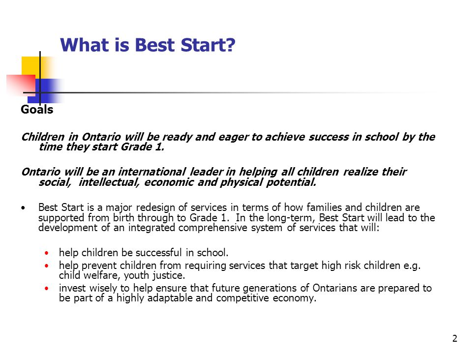 3 Our Comprehensive Approach Human Development and Education SUCCESSFUL ENTRY TO ADULTHOOD AND WORK A prosperous Ontario Healthy, educated, involved citizens LIFE LONG LEARNING TRAINING & POSTSECONDARY ELEMENTARY/SECONDARY BEST START AGE 0 618ADULTHOOD