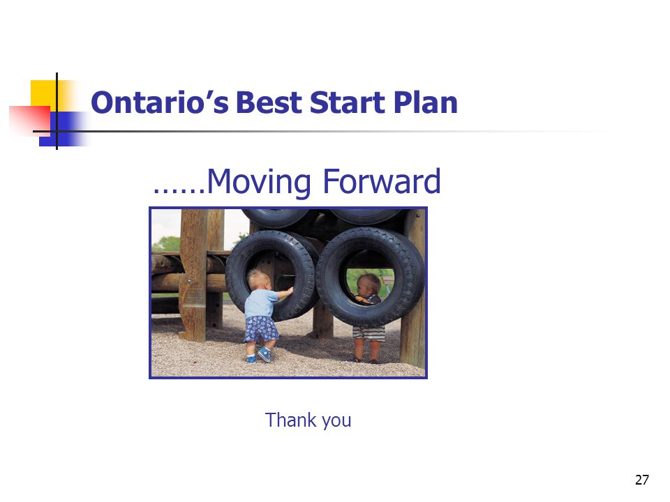 27 Ontario's Best Start Plan Thank you ……Moving Forward