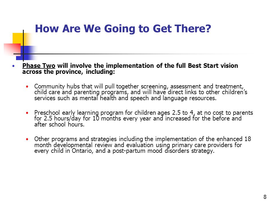 8 How Are We Going to Get There? Phase Two will involve the implementation of the full Best Start vision across the province, including: Community hub