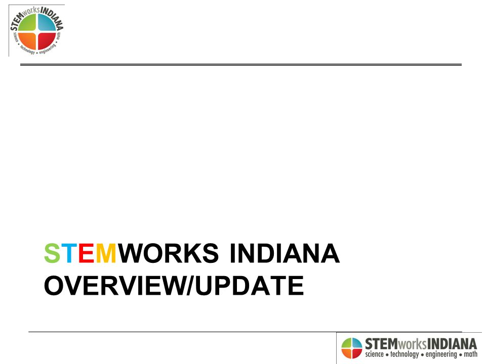 STEMWORKS INDIANA OVERVIEW/UPDATE