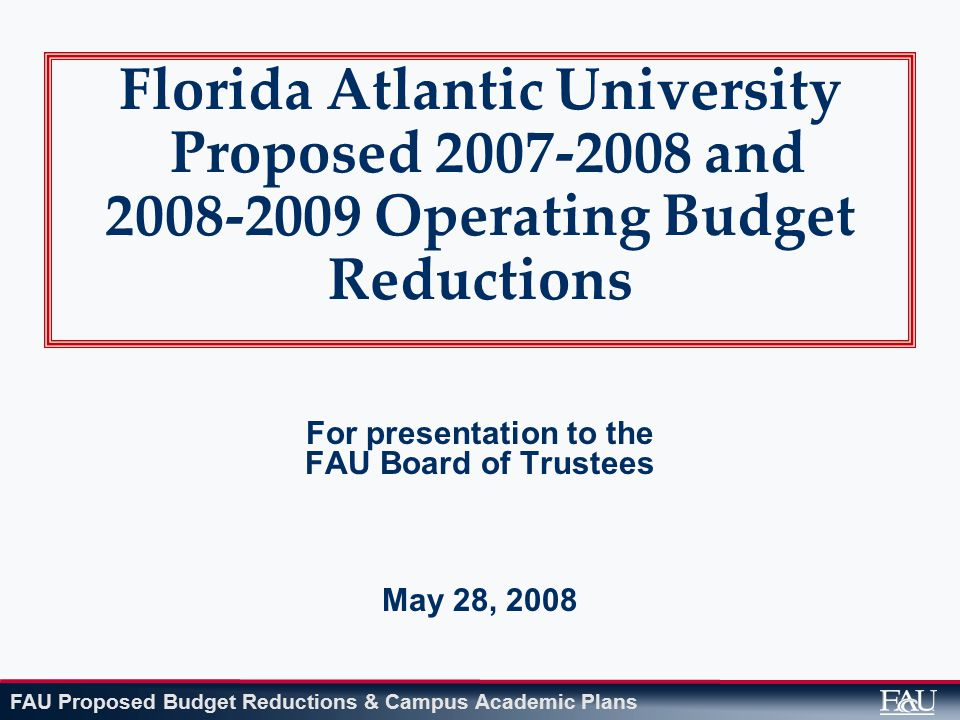 FAU Proposed Budget Reductions & Campus Academic Plans 32 DISTRIBUTION OF REDUCTIONS BY AREA All Presidential and Vice Presidential areas participated in the reductions EXCEPT for Police and Campus Security.