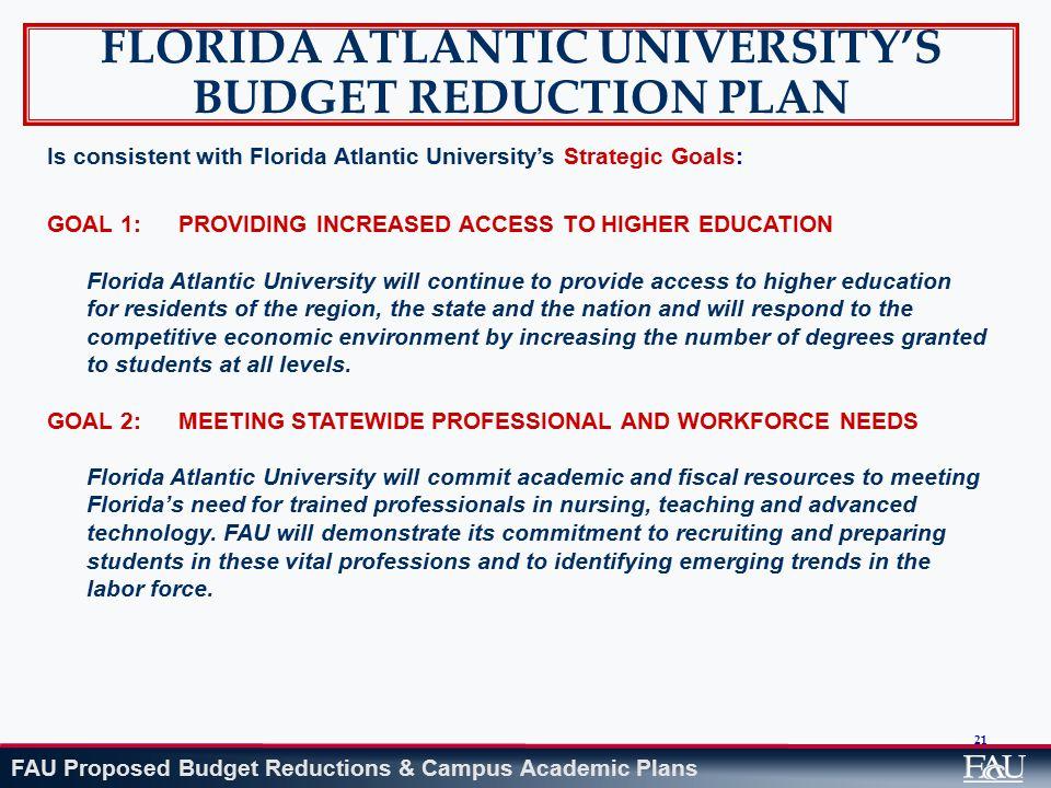 FAU Proposed Budget Reductions & Campus Academic Plans 21 FLORIDA ATLANTIC UNIVERSITY'S BUDGET REDUCTION PLAN Is consistent with Florida Atlantic Univ