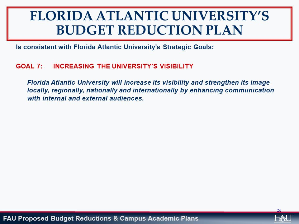 FAU Proposed Budget Reductions & Campus Academic Plans 24 FLORIDA ATLANTIC UNIVERSITY'S BUDGET REDUCTION PLAN Is consistent with Florida Atlantic Univ