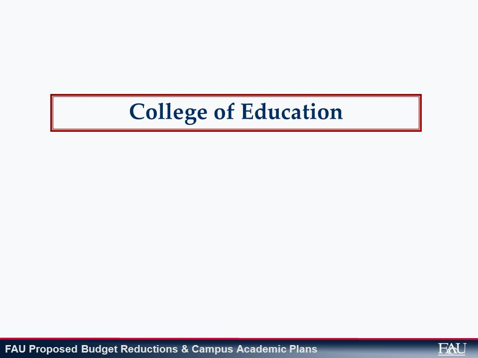 FAU Proposed Budget Reductions & Campus Academic Plans College of Education