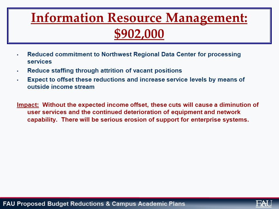FAU Proposed Budget Reductions & Campus Academic Plans Information Resource Management: $902,000 Reduced commitment to Northwest Regional Data Center
