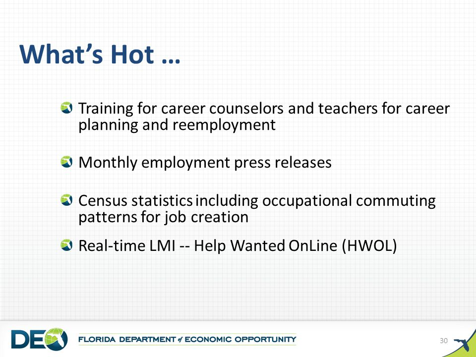Training for career counselors and teachers for career planning and reemployment Monthly employment press releases Census statistics including occupational commuting patterns for job creation Real-time LMI -- Help Wanted OnLine (HWOL) What's Hot … 30