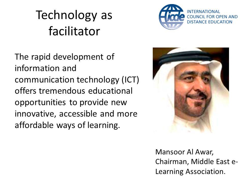 Technology as facilitator Mansoor Al Awar, Chairman, Middle East e- Learning Association.