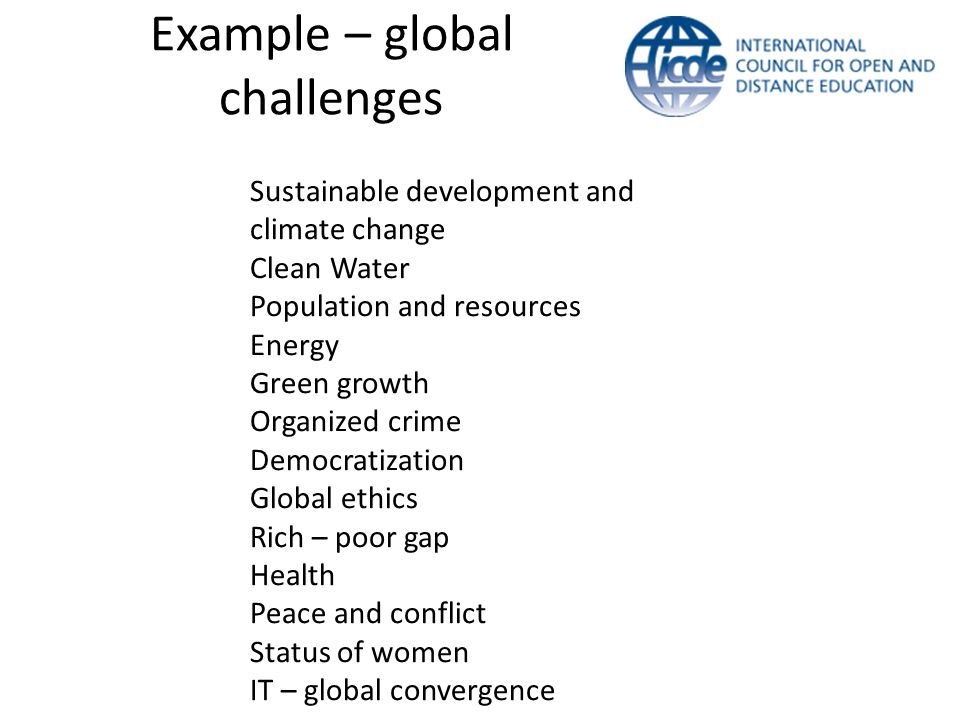 Example – global challenges Sustainable development and climate change Clean Water Population and resources Energy Green growth Organized crime Democr