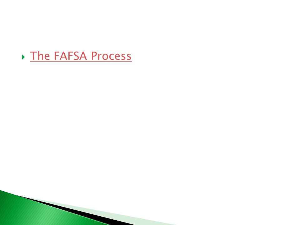  The FAFSA Process The FAFSA Process