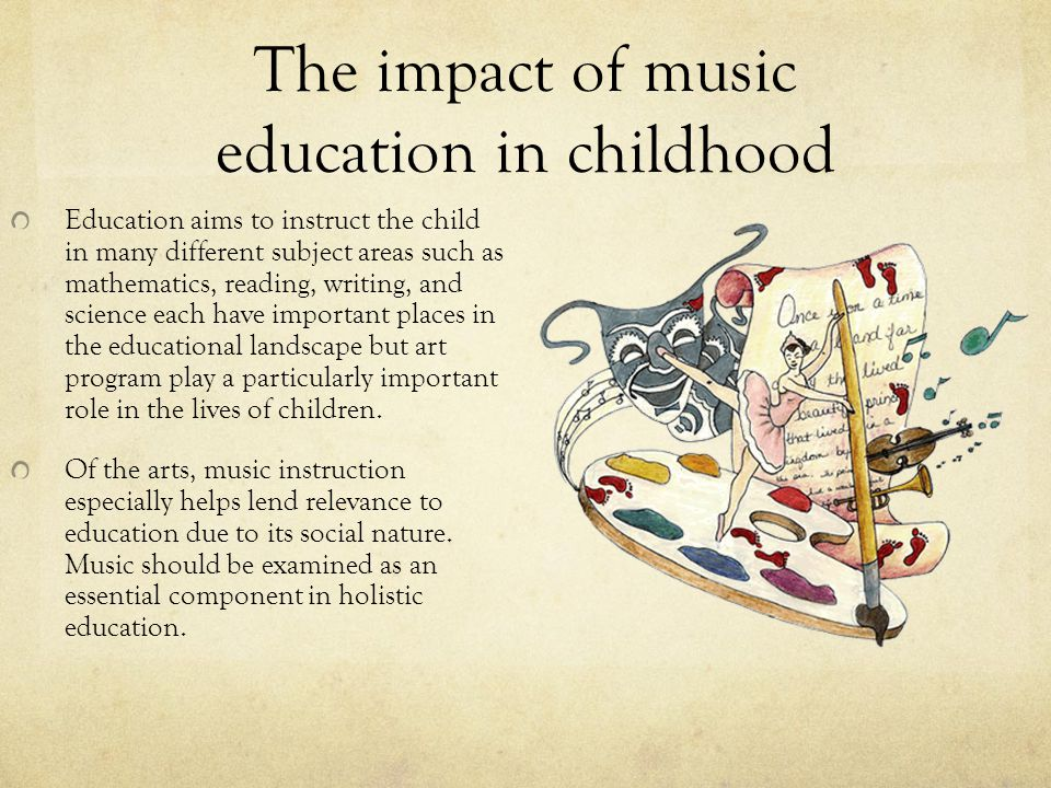The impact of music education in childhood Education aims to instruct the child in many different subject areas such as mathematics, reading, writing,