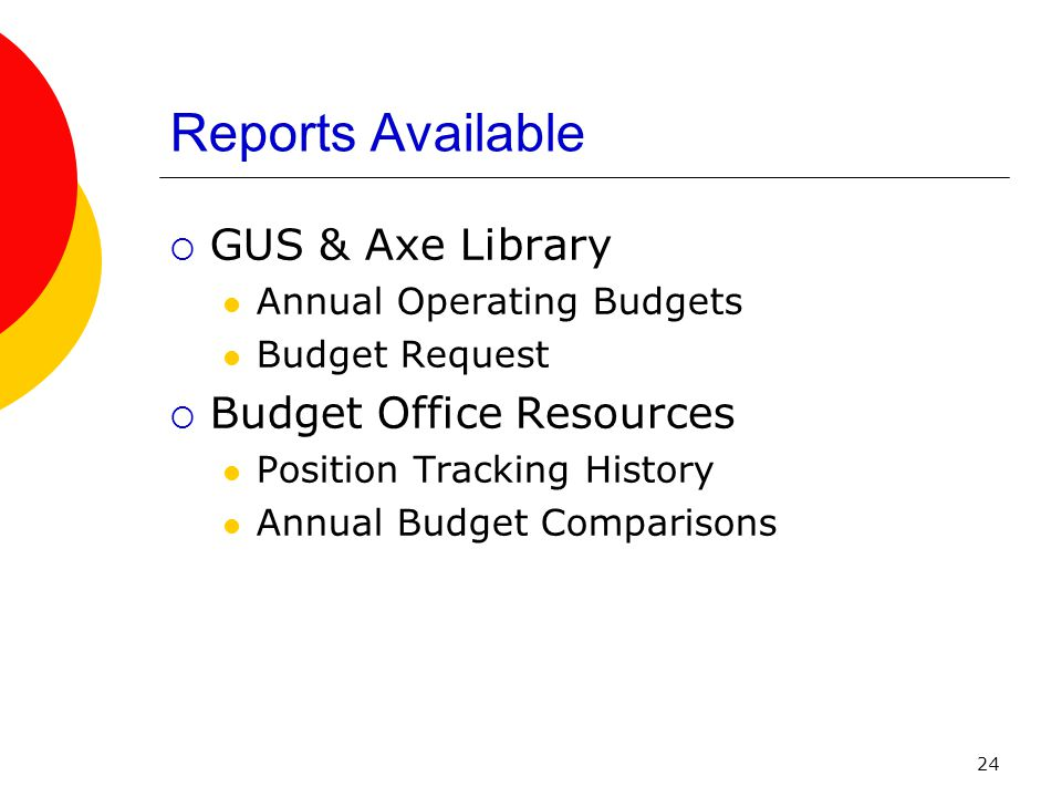 24 Reports Available  GUS & Axe Library Annual Operating Budgets Budget Request  Budget Office Resources Position Tracking History Annual Budget Comparisons