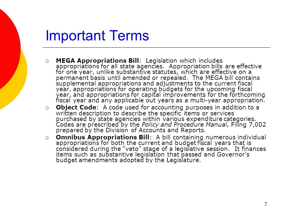 7 Important Terms  MEGA Appropriations Bill: Legislation which includes appropriations for all state agencies.