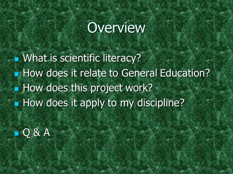 Overview What is scientific literacy. What is scientific literacy.