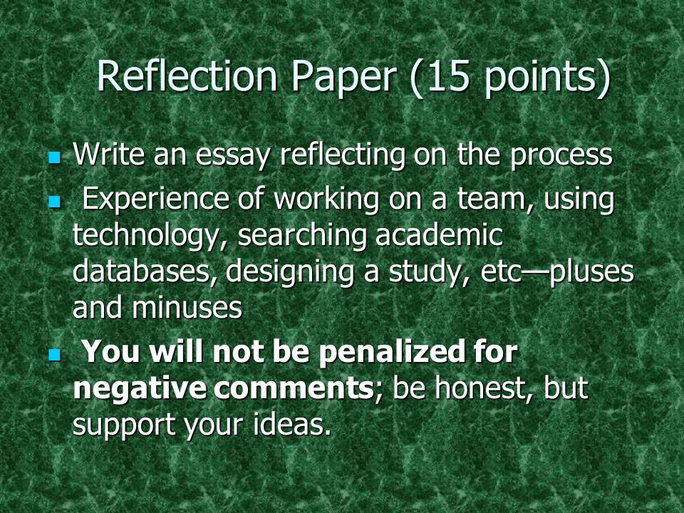 Reflection Paper (15 points) Reflection Paper (15 points) Write an essay reflecting on the process Write an essay reflecting on the process Experience