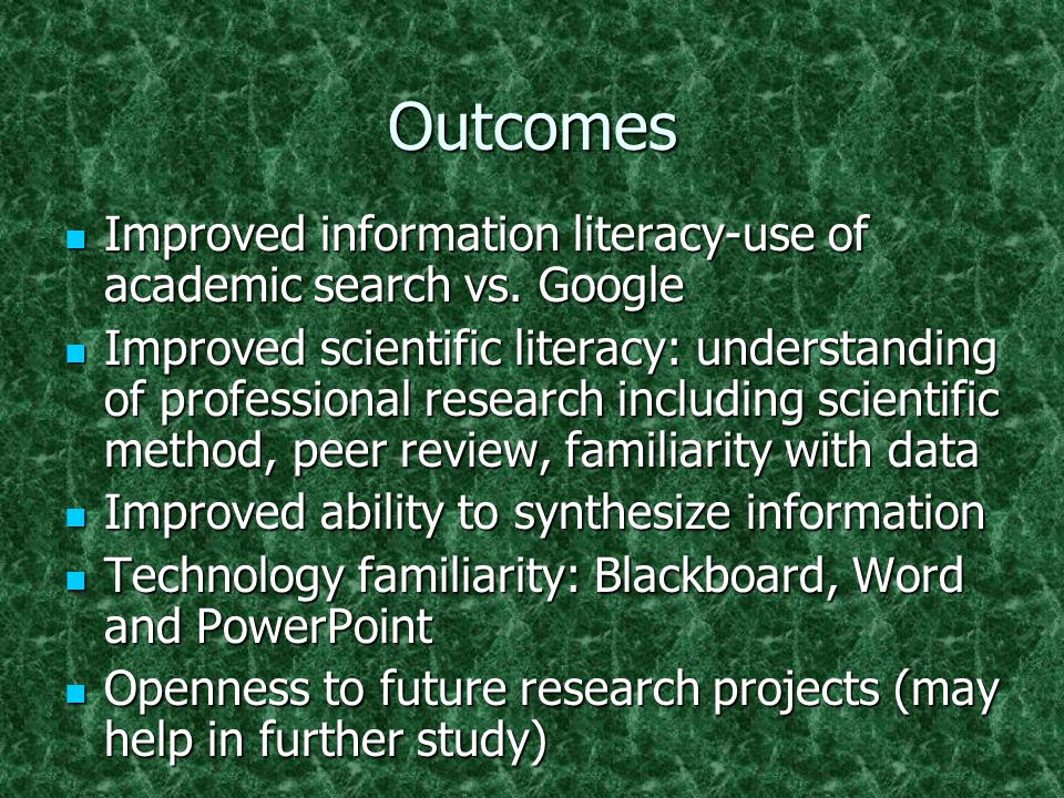 Outcomes Improved information literacy-use of academic search vs. Google Improved information literacy-use of academic search vs. Google Improved scie