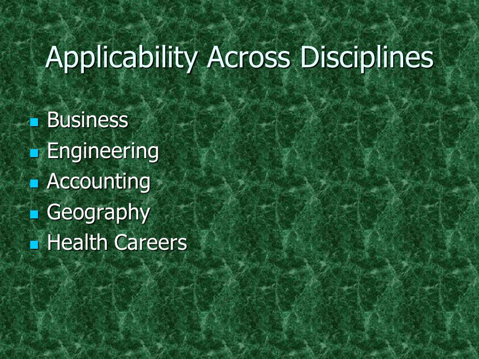 Applicability Across Disciplines Business Business Engineering Engineering Accounting Accounting Geography Geography Health Careers Health Careers
