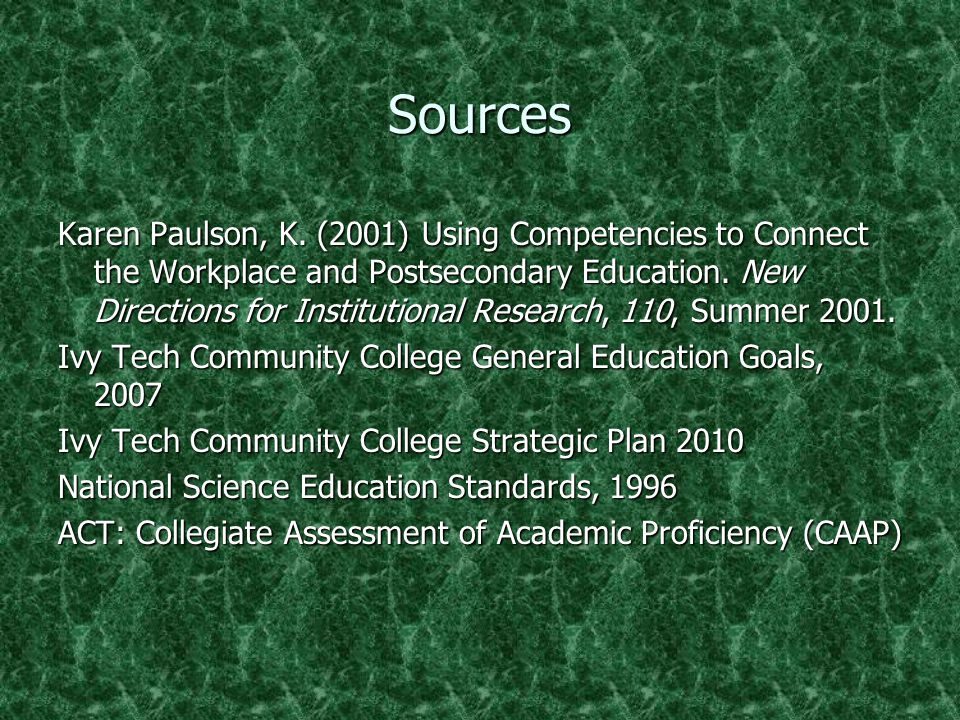 Sources Karen Paulson, K. (2001) Using Competencies to Connect the Workplace and Postsecondary Education. New Directions for Institutional Research, 1