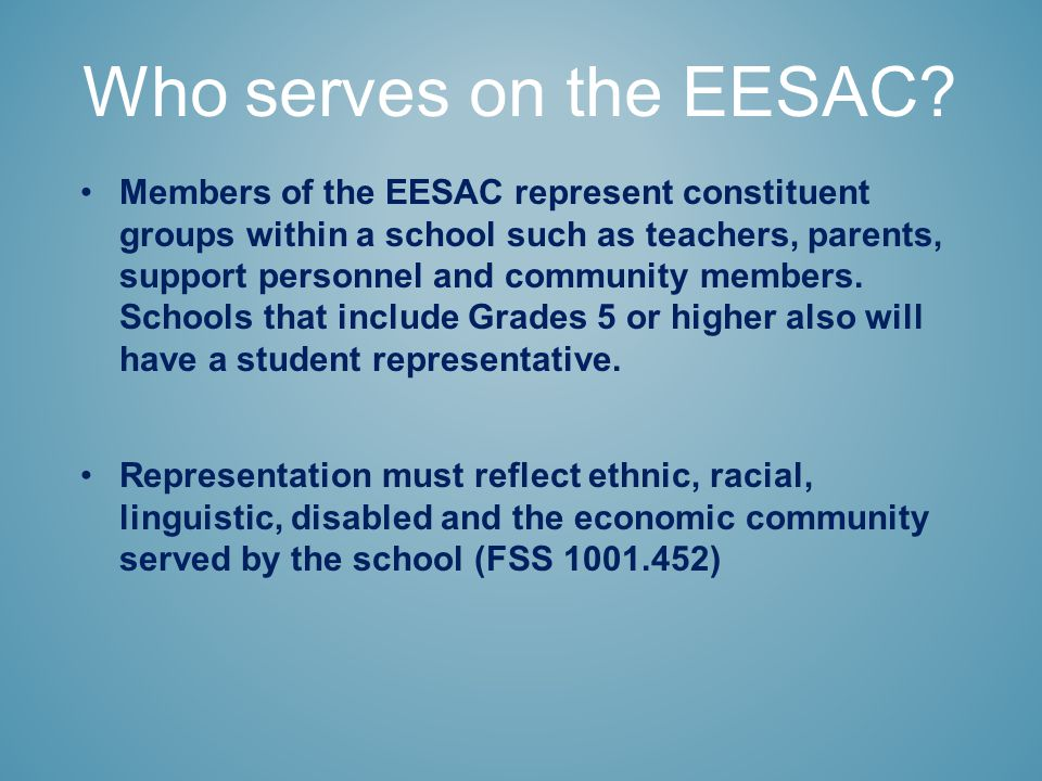 Members of the EESAC represent constituent groups within a school such as teachers, parents, support personnel and community members.
