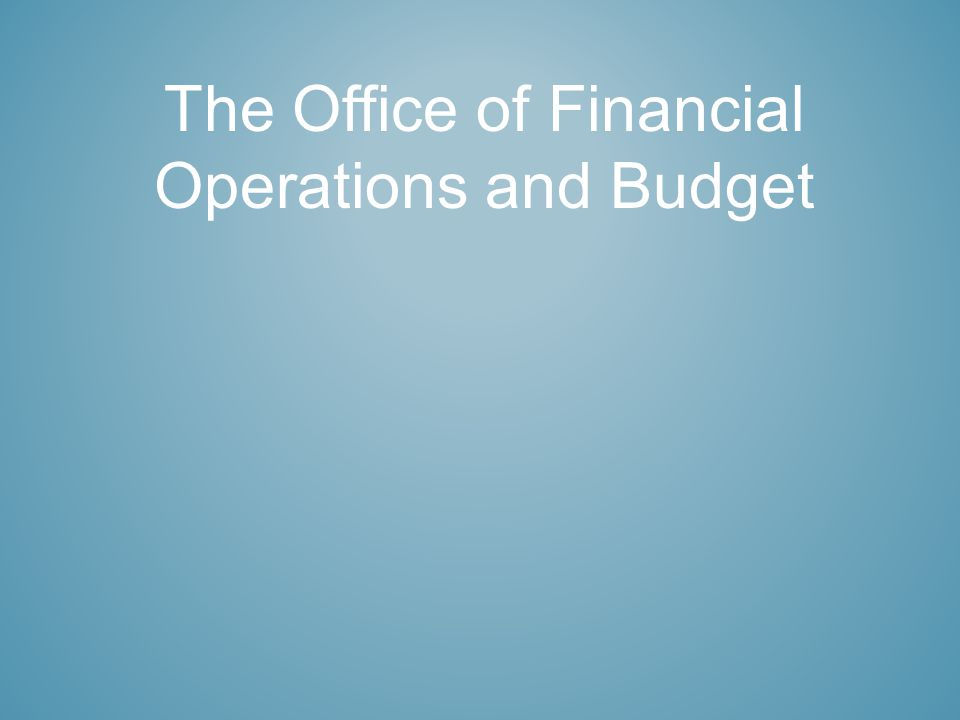 The Office of Financial Operations and Budget
