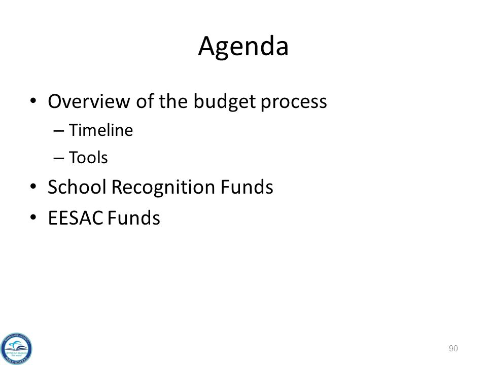 Agenda Overview of the budget process – Timeline – Tools School Recognition Funds EESAC Funds 90