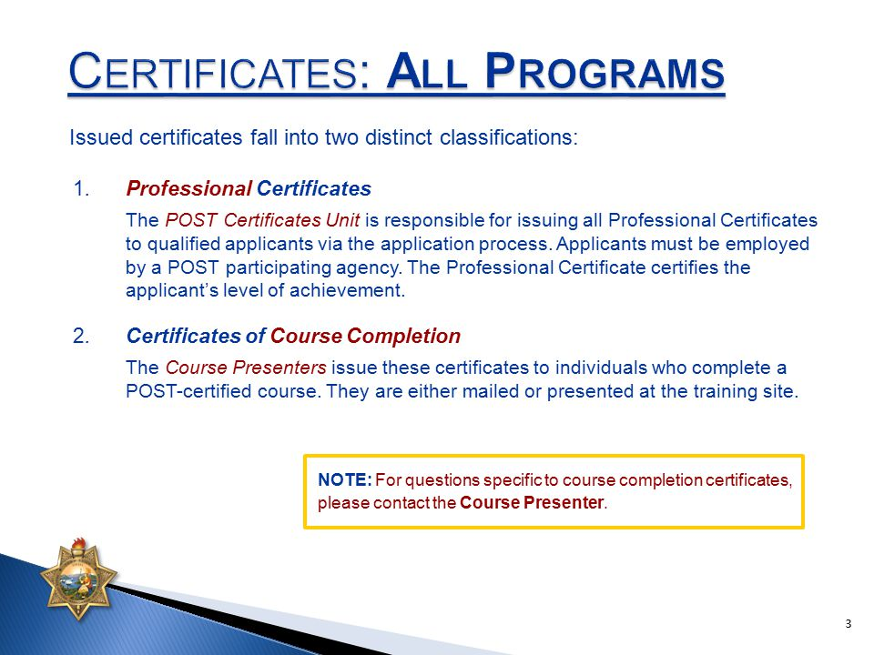 Issued certificates fall into two distinct classifications: NOTE: For questions specific to course completion certificates, please contact the Course Presenter.