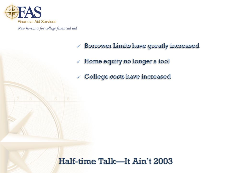 Half-time Talk—It Ain't 2003Half-time Talk—It Ain't 2003 Borrower Limits have greatly increased Home equity no longer a tool College costs have increased Borrower Limits have greatly increased Home equity no longer a tool College costs have increased