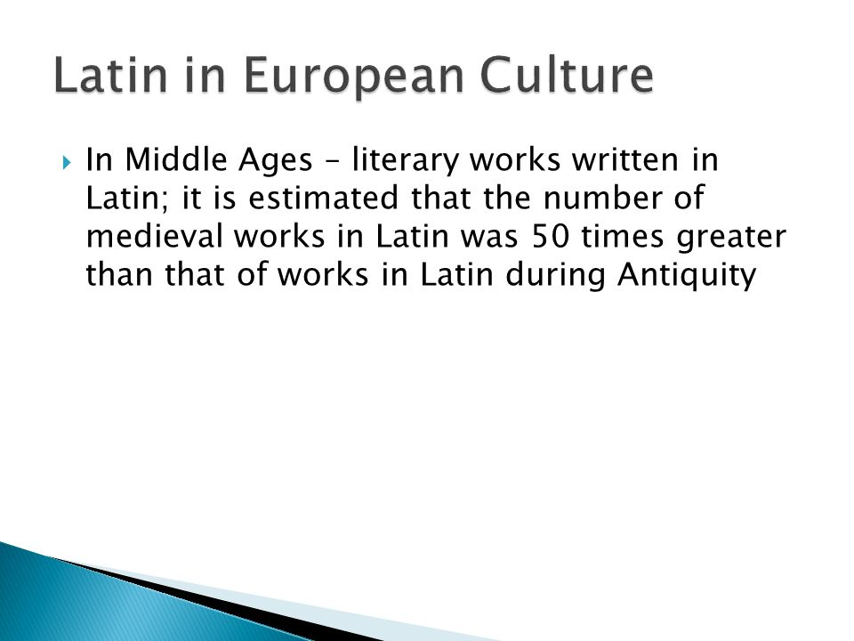  In Middle Ages – literary works written in Latin; it is estimated that the number of medieval works in Latin was 50 times greater than that of works in Latin during Antiquity