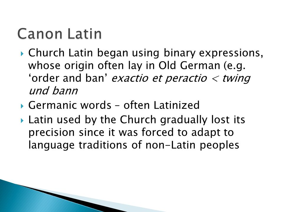  Church Latin began using binary expressions, whose origin often lay in Old German (e.g.