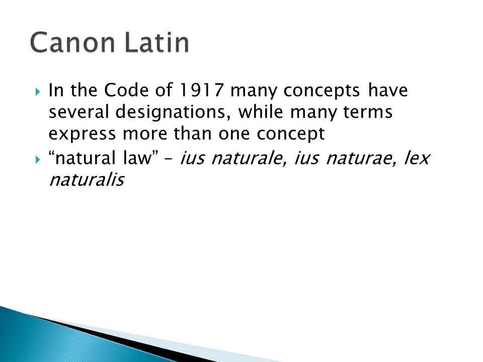  In the Code of 1917 many concepts have several designations, while many terms express more than one concept  natural law – ius naturale, ius naturae, lex naturalis