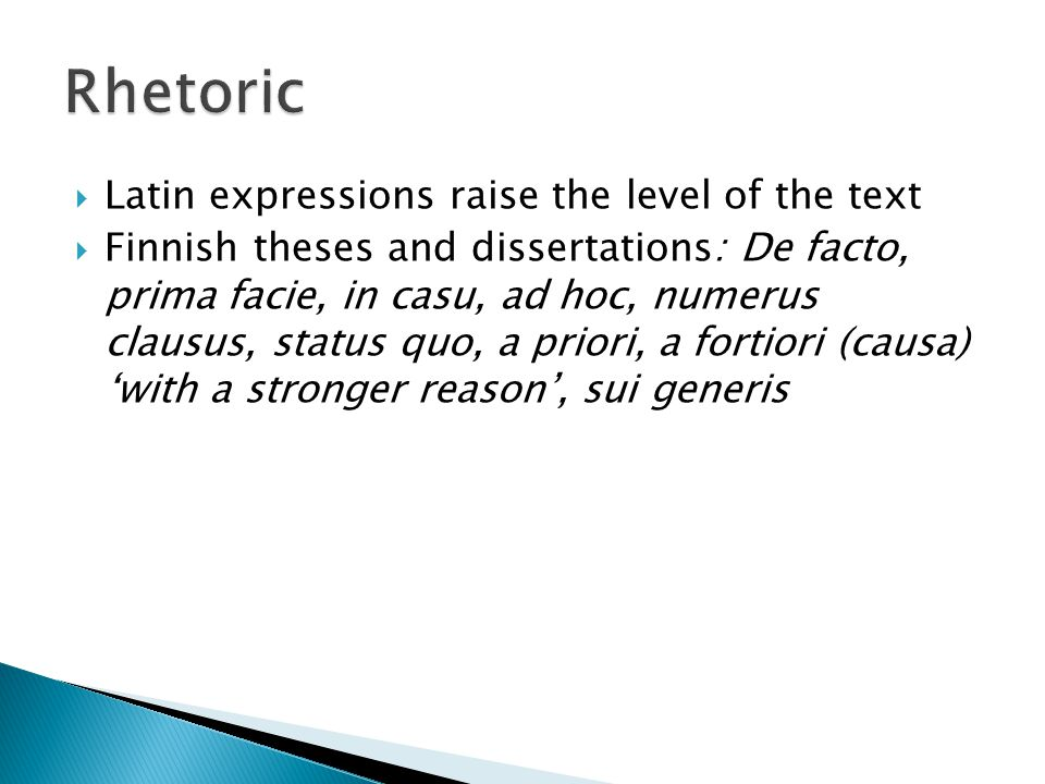  Latin expressions raise the level of the text  Finnish theses and dissertations: De facto, prima facie, in casu, ad hoc, numerus clausus, status quo, a priori, a fortiori (causa) 'with a stronger reason', sui generis