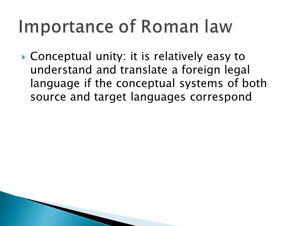  Conceptual unity: it is relatively easy to understand and translate a foreign legal language if the conceptual systems of both source and target languages correspond