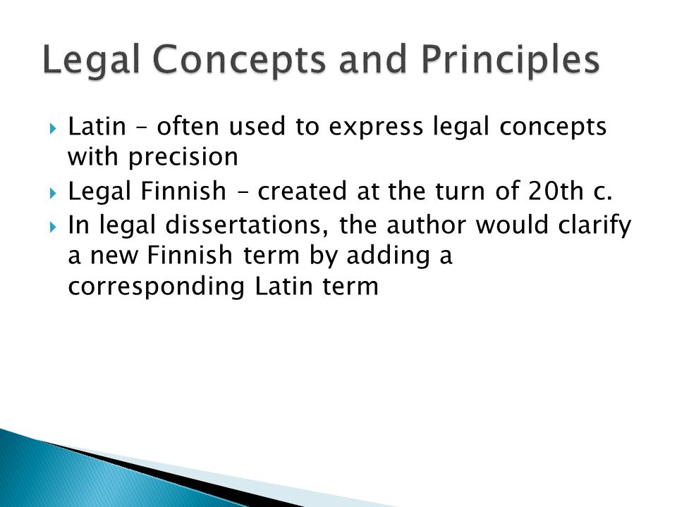  Latin – often used to express legal concepts with precision  Legal Finnish – created at the turn of 20th c.