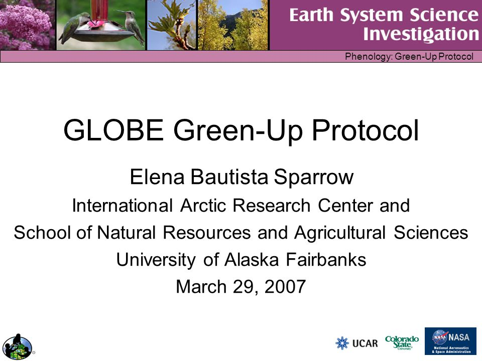 Phenology: Green-Up Protocol GLOBE Green-Up Protocol Elena Bautista Sparrow International Arctic Research Center and School of Natural Resources and A