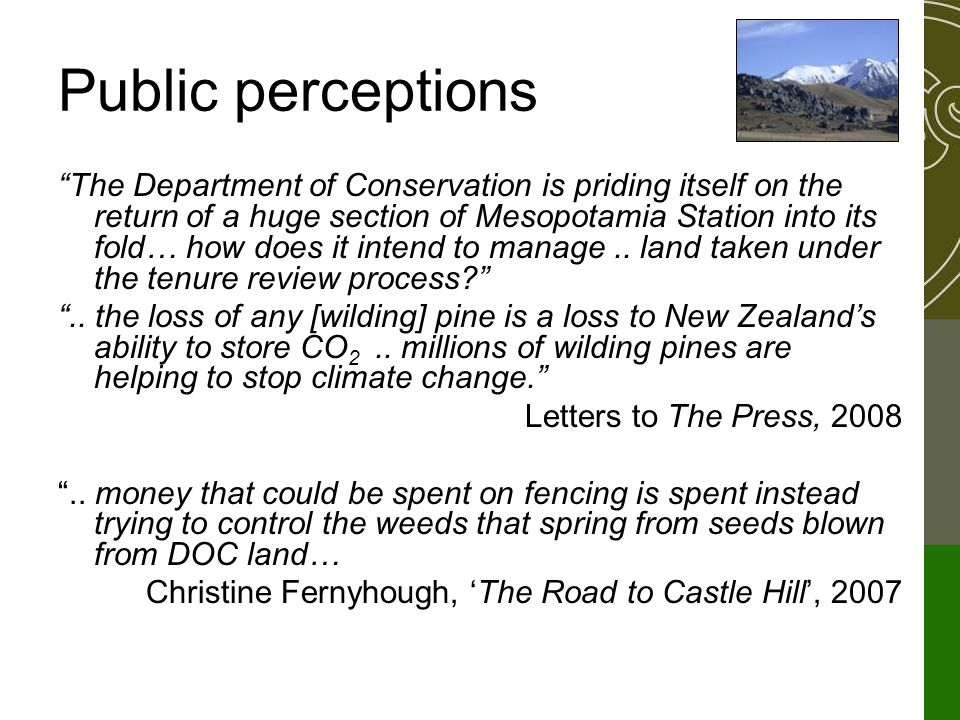 Public perceptions The Department of Conservation is priding itself on the return of a huge section of Mesopotamia Station into its fold… how does it intend to manage..