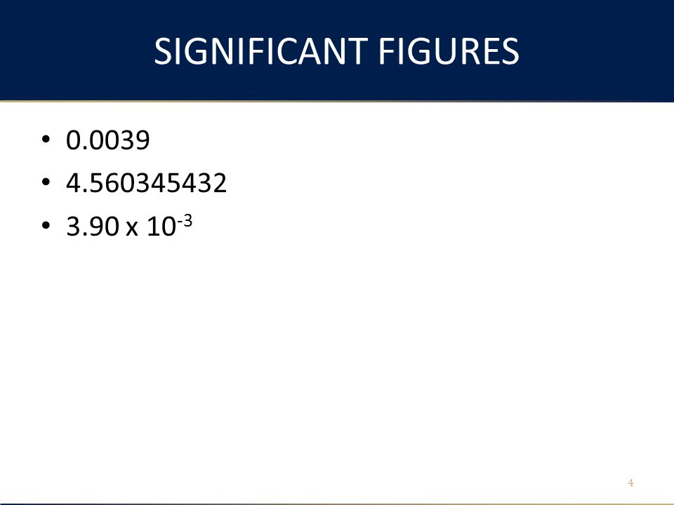 SIGNIFICANT FIGURES 0.0039 4.560345432 3.90 x 10 -3 4