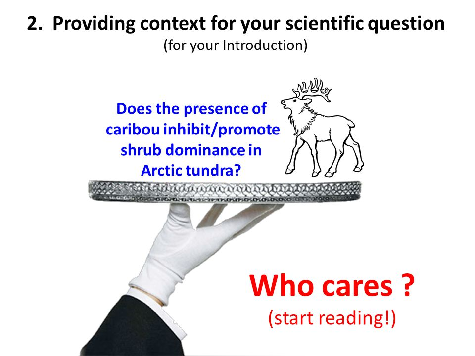 2. Providing context for your scientific question (for your Introduction) Does the presence of caribou inhibit/promote shrub dominance in Arctic tundr